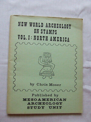 NEW WORLD ARCHEOLOGY ON STAMPS VOL I NORTH AMERICA-by C MOSER-RARE THEMATIC BOOK