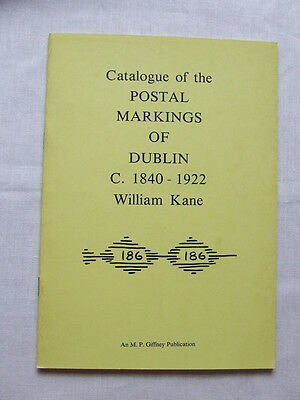 CATALOGUE OF THE POSTAL MARKINGS OF DUBLIN  - By W KANE - 1981, VGC