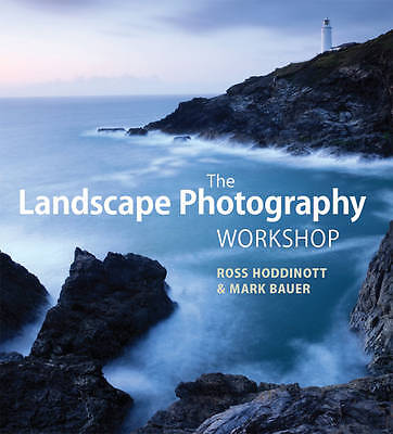 The Landscape Photography Workshop by Ross Hoddinott, Mark Bauer (Paperback, 20…