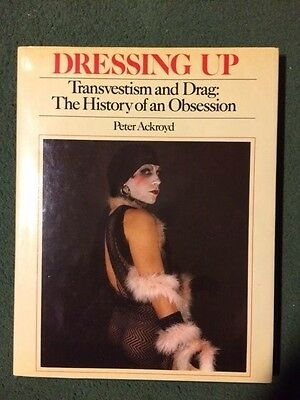 DRESSING UP Transvestism and Drag: The History of an Obsession by Peter Ackroyd
