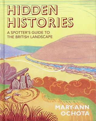 Hidden Histories: A Spotter's Guide to the British Landscape, Ochota, Mary-Ann,