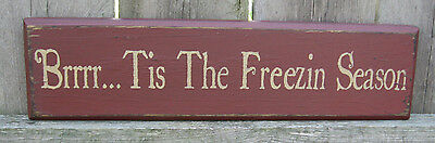 PRIMITIVE COUNTRY  Brrr...TIS THE FREEZIN SEASON WINTER SHELF SIGN