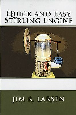 Quick and Easy Stirling Engines by Jim Larsen
