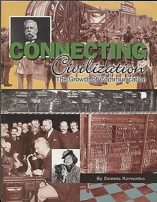 Connecting Civilization The Growth of Communication by D. Karwatka