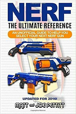 NERF The Ultimate Reference: An unofficial guide to help you select Nerf Blaster