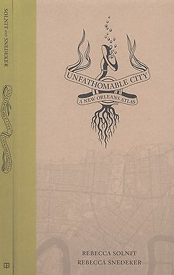 Unfathomable City: A New Orleans Atlas Solnit & Snedeker First Printing SIGNED