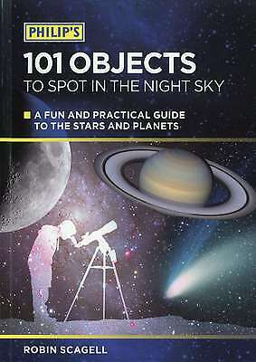 Philip's 101 Objects to Spot in the Night Sky: A Fun and Practical Guide to the