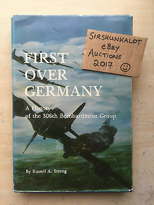 First Over Germany - History Of The 306th Bombardment Group - Russell A. Strong