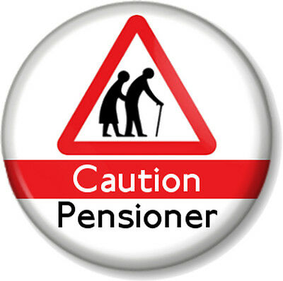 "Caution Pensioner 1"" 25mm Pin Button Badge Old Age OAP Retired Funny Birthday 1"