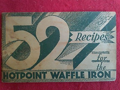 52 Recipes for the Hotpoint Waffle Iron 1928 by Edison Electric Appliance co.