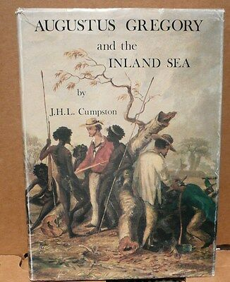 AUGUSTUS GREGORY AND THE INLAND SEA By J.H.L. Cumpston Australian Exploration