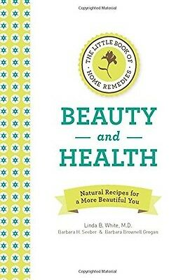 The Little Book of Home Remedies, Beauty and Health: Natural Recipes for a More