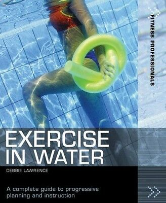Exercise in Water A Complete Guide to Progressive Planning and Instruction by La