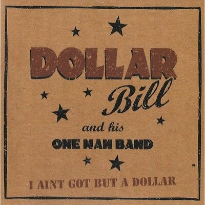 CD DOLLAR BILL and his One Man Band - I Ain't Got But A Dollar - BLUES BOPPER