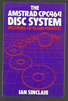 THE AMSTRAD CPC464 DISC SYSTEM - INCLUDING CP/M AND PRINTERS - Amstrad CPC Book