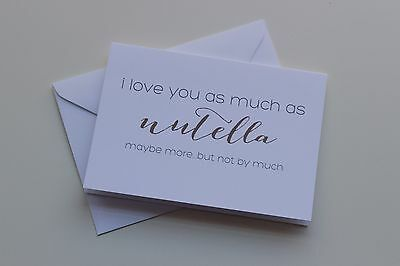 I Love You as Much as Nutella...Maybe more but not by Much Multi Occasion Card