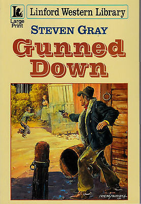 Gunned down by Steven Gray Linford Western Library Large Print Book PN882