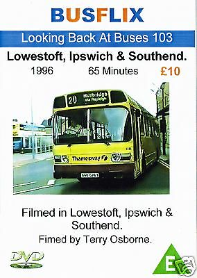 Busflix Films Looking back at Buses 103 Lowestoft, Ipswich & Southend 1996