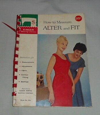 SINGER SEWING LIBRARY Book No 106 , HOW TO MEASURE, ALTER AND FIT from 1960
