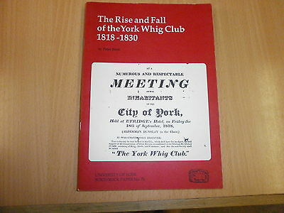 The Rise and Fall of the York Whig Club 1818-1830  Borthwick Papers No.76