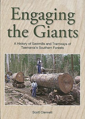Engaging the Giants A History of sawmills and tramways of Tasmania's Southern Fo