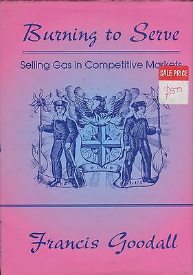 Burning to Serve Selling Gas in Competitive Markets by Francis Goodall
