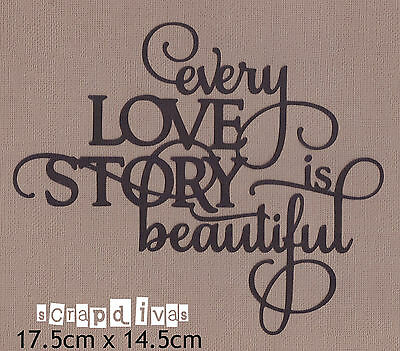 Scrapbooking Die Cuts - EVERY LOVE STORY IS BEAUTIFUL - Embellishment x 1