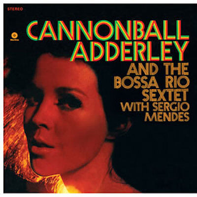 Cannonball Adderley - And The Bossa Rio Sextet with Sergio Mendes - 180 gm vinyl