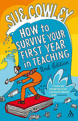 How to Survive Your First Year in Teaching by Sue Cowley (Paperback, 2009)