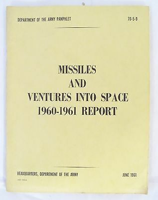 Department of the army Pamphlet Missiles and Ventures into Space 1960-61 Report