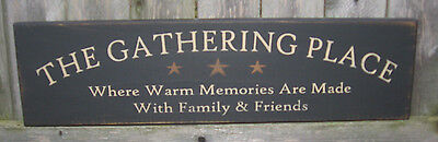 PRIMITIVE  COUNTRY GATHERING  PLACE  SIGN warm memories made family & friends