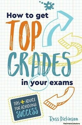 How to Get Top Grades in Your Exams Ross Dickinson Paperback New Book Free UK De