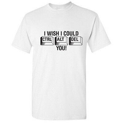 I Wish I Could Delete You Sarcastic Computer Humor Funny Novelty T-Shirt