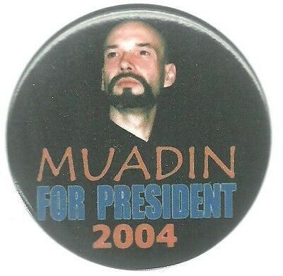 Muadin Unusual Third Party 12004 Presidential Campaign Pin