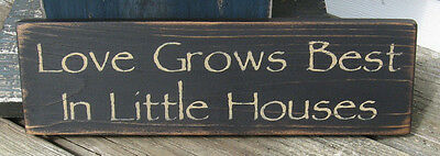 """Primitive Country Loves Grows Best In Little Houses 12""""  Sign"""