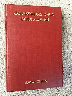 The Confessions of a Book-Lover by E. W. Walters. 1913, 1st Edition. Hardcover