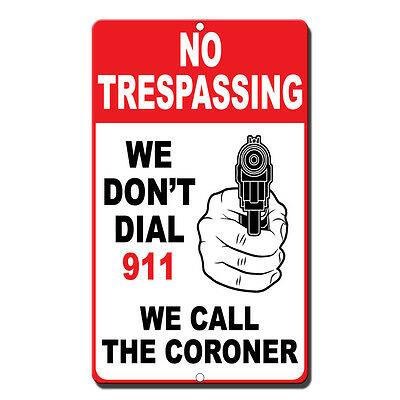 No Trespassing We Don'T Dial 911 We Call The Coroner Novelty Funny Metal Sign