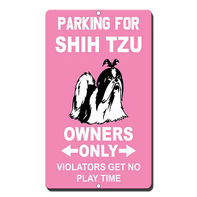 Parking For Shih Tzu Owners Only Violators Get No Play Time Novelty Metal Sign