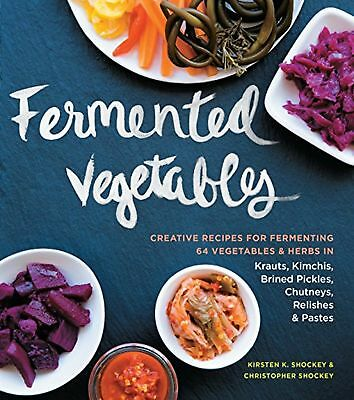 Fermented Vegetables: Creative Recipes for Fermenting 64 Vegetables & Herbs i...