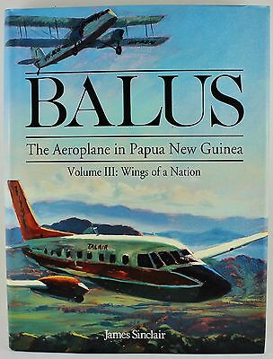 Balus The Aeroplane in Papua New Guinea Volume III Wings of a Nation 1st hb ed.