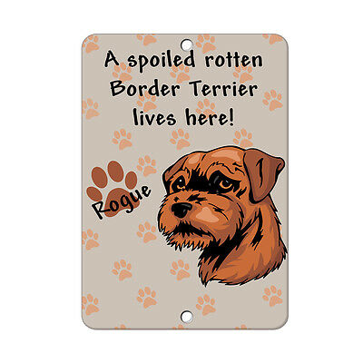 Spoiled Rotten BORDER TERRIER DOG lives here Metal Sign - 8 In x 12 In