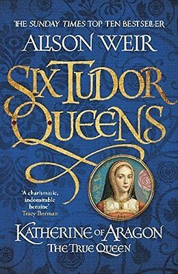 Six Tudor Queens Katherine of Aragon The True  by Alison Weir Paperback Book New