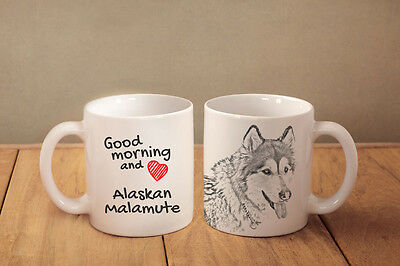 "Alaskan Malamute - ceramic cup, mug ""Good morning and love "", CA"