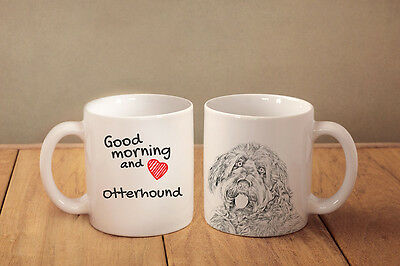 "Otterhound - ceramic cup, mug ""Good morning and love "", CA"