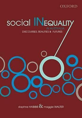 Social Inequality in Australia: Discourses, Realities and Futures by Daphne...