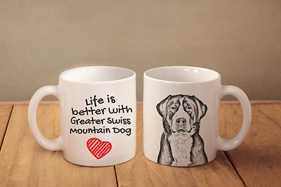 "GREATER SWISS MOUNTAIN DOG - ceramic cup, mug ""Life is better"", CA"