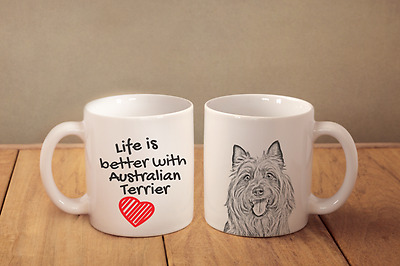 "AUSTRALIAN TERRIER - ceramic cup, mug ""Life is better"", CA"