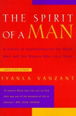 The Spirit Of A Man: A Vision Of Transformation For Black Men And The Women W...