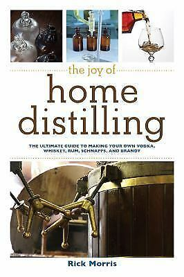 The Joy of Home Distilling: The Ultimate Guide to Making Your Own Vodka, Whis...