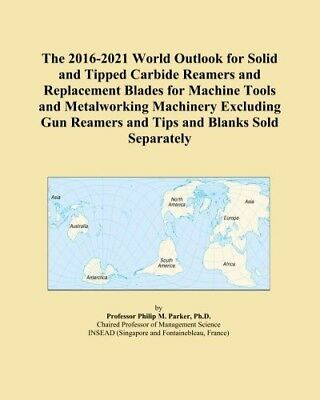 2016-2021 World Outlook for Solid and Tipped Carbide Reamers Replacement Blades